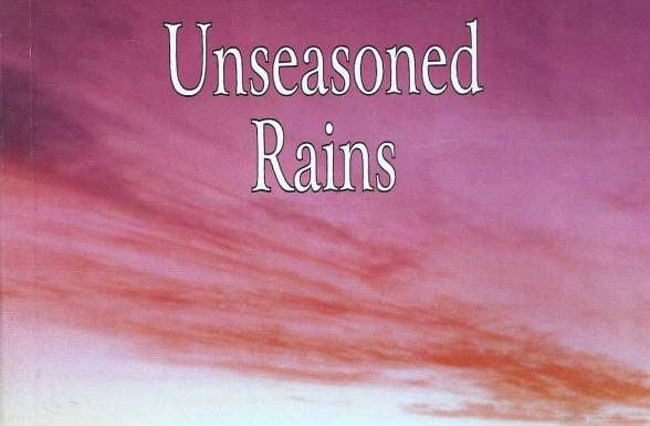 Unseasoned Rains A culminating Saga of utter Honesty