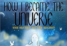HOW I BECAME THE UNIVERSE THE SECRET TO THE SECRET_The Policy Times